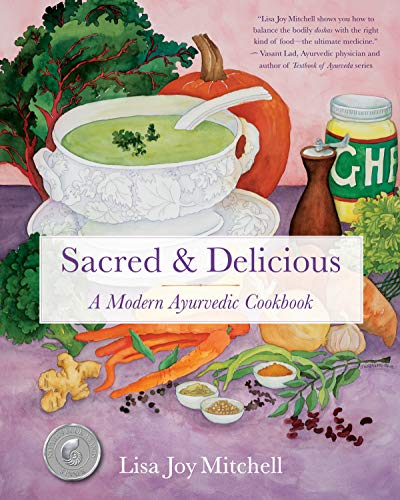 Sacred & Delicious: A Modern Ayurvedic Cookbook