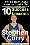 Stephen Curry: 10 Success Lessons To Dominate Your School Life From BasketBall Star Stephen Curry: (Stephen Curry's Inspirational Wisdom For Teens And Young Adults) (Lessons From Athletes, Band 1) - Shawn Winstein