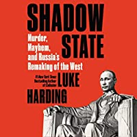 Shadow State: Murder, Mayhem, and Russia's Remaking of the West