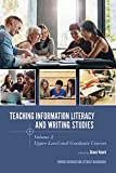 Teaching Information Literacy and Writing Studies: Volume 2, Upper-Level and Graduate Courses (Purdue...