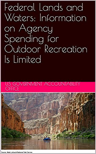 Federal Lands and Waters: Information on Agency Spending for Outdoor Recreation Is Limited (English Edition)