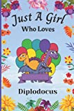Just A Girl Who Loves Diplodocus: Cute Handy Diplodocus Lovers Notebook For Girls. Adorable Diplodocus Blank Lined Notebook Journal Gift For Girls, ... Ideas, Back To school, Christmas etc vol 9