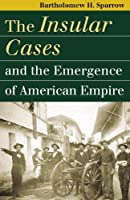 The Insular Cases And the Emergence of American Empire (Landmark Law Cases and American Society)