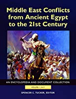 Middle East Conflicts from Ancient Egypt to the 21st Century: An Encyclopedia and Document Collection
