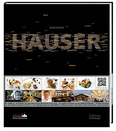 Karlheinz Hauser - Rezepte, Konzepte, Geschichten: Rezepte, Konzepte, Geschichten, Philosophie