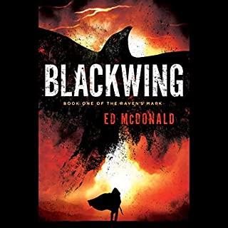Blackwing     Raven's Mark, Book 1              By:                                                                                                                                 Ed McDonald                               Narrated by:                                                                                                                                 Colin Mace                      Length: 11 hrs and 9 mins     139 ratings     Overall 4.6