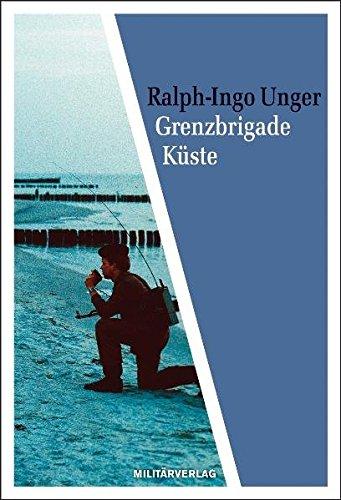 Grenzbrigade Küste: Der seeseitige Schutz der DDR (Militärverlag)