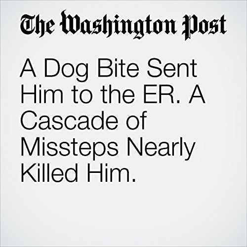 A Dog Bite Sent Him to the ER. A Cascade of Missteps Nearly Killed Him. copertina