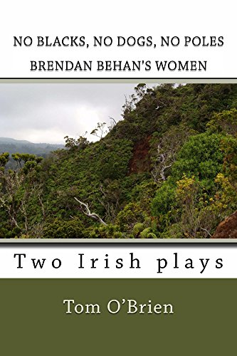 No Blacks, No Dogs, No Poles Brendan Behan's Women: Two Irish plays by [Tom O'Brien]