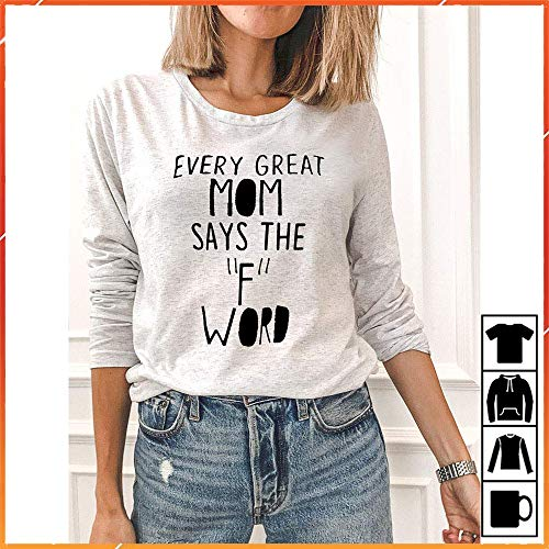 Every Great Mom Says The F Word Funny Gift for Mother's Day T-Shirt, Sweatshirt, Tank Top, Hoodie, Longsleeve