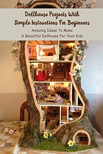 Dollhouse Projects With Simple Instructions For Beginners: Amazing Ideas To Make A Beautiful Dollhouse For Your Kids: Crochet Dollhouse (English Edition)