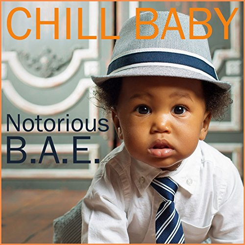 Chill Baby Notorious B.A.E.: The Only Lullaby Album You'll Ever Need from the Very First O.G. Hat-Wearing Baby