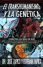 El Transhumanismo y la Genética: Como en los Días de Noé: ADN, Clonación, Singularidad, Eugenesia, El Retorno de los Nefilim y la Nueva Dimensión de la Guerra Espiritual (Spanish Edition)