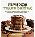 Rawsome Vegan Baking: An Un-cookbook for Raw, Gluten-Free, Vegan,...