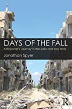 Days of the Fall: A Reporter's Journey in the Syria and Iraq Wars