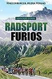 Radsport furios: Etappensieger und Wasserträger - Rennrad-Geschichte und Geschichten von den großen Radrennen
