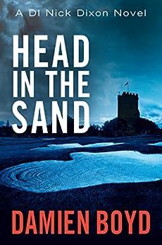Head in the Sand (DI Nick Dixon Crime Book 2) by [Damien Boyd]