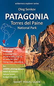 [Oleg Senkov]のPATAGONIA, Torres del Paine National Park: Smart Travel Guide for Nature Lovers, Hikers, Trekkers, Photographers (Wilderness Explorer Book 2) (English Edition)