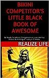 Bikini Competitor's Little Black Book of Awesome: Bikini Competition Ready in 9 Weeks or Look Like...