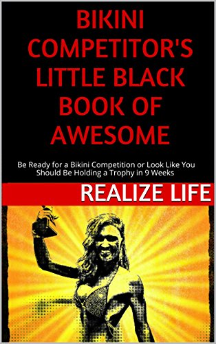 Bikini Competitor's Little Black Book of Awesome: Bikini Competition Ready in 9 Weeks or Look Like You Should Be On Stage (English Edition)