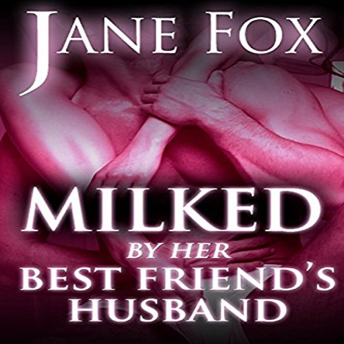 Milked by Her Best Friend's Husband audiobook cover art