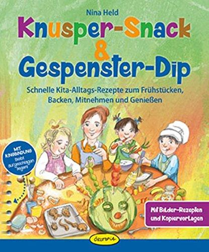 Knusper-Snack & Gespenster-Dip: Schnelle Kita-Alltags-Rezepte zum Frühstücken, Backen, Mitnehmen und Genießen
