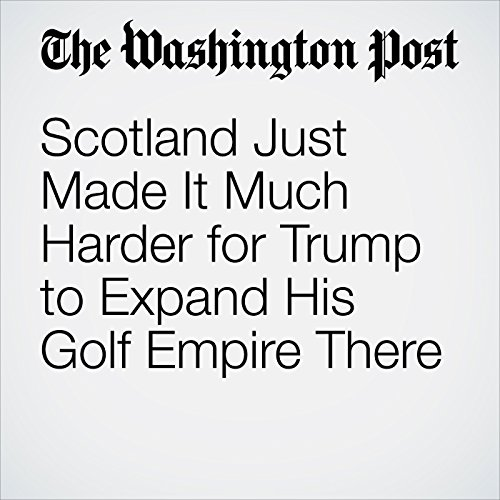 Scotland Just Made It Much Harder for Trump to Expand His Golf Empire There copertina