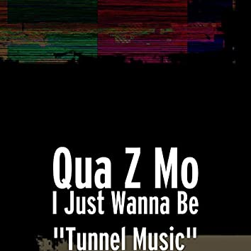 """I Just Wanna Be """"Tunnel Music"""""""