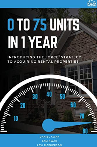 Real Estate Investing Books! - 0 To 75 Units In Just 1 Year: Introducing the FORCE Strategy to Acquiring Rental Properties
