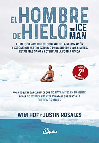 El hombre de hielo. The IceMan. El método Wim Hof de control de la respiración y exposición al frío extremo para superar los límites, estar más sano y potenciar la forma física (Salud natural)