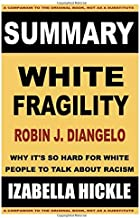 SUMMARY: Robin DiAngelo's White Fragility: Why It's So Hard for White People to Talk About Racism (Summaries)