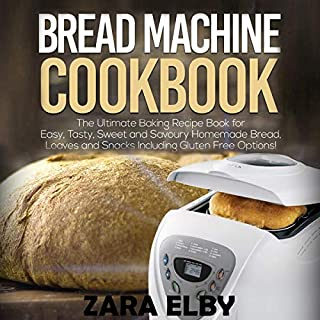 Bread Machine Cookbook     The Ultimate Baking Recipe Book for Easy, Tasty, Sweet and Savoury Homemade Bread, Loaves and Snacks Including Gluten Free Options!              Written by:                                                                                                                                 Zara Elby                               Narrated by:                                                                                                                                 Laura A Bailey                      Length: 1 hr and 54 mins     Not rated yet     Overall 0.0