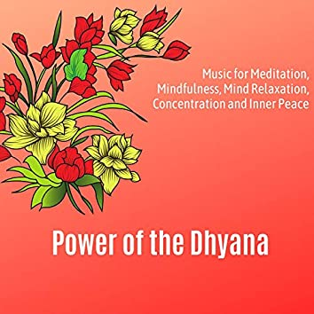 Power Of The Dhyana (Music For Meditation, Mindfulness, Mind Relaxation, Concentration And Inner Peace)