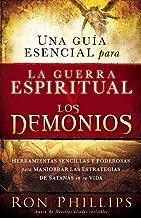 Una guia esencial para la guerra espiritual y los demonios: Herramientas sencillas y poderosas para maniobrar las estrategias de Satanás en tu vida (Spanish Edition)