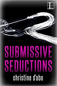 Submissive Seductions by [Christine d'Abo]