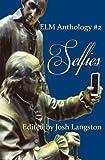 Selfies: ELM Anthology #2 (ELM Anthologies) (Volume 2)