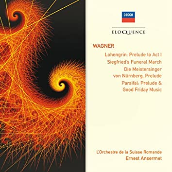 Wagner: Lohengrin: Prelude To Act 1; Siegfried's Funeral March; Parsifal: Prelude & Good Friday Music