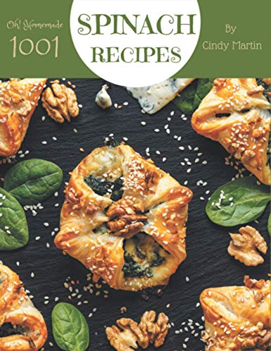 Oh! 1001 Homemade Spinach Recipes: Home Cooking Made Easy with Homemade Spinach Cookbook!