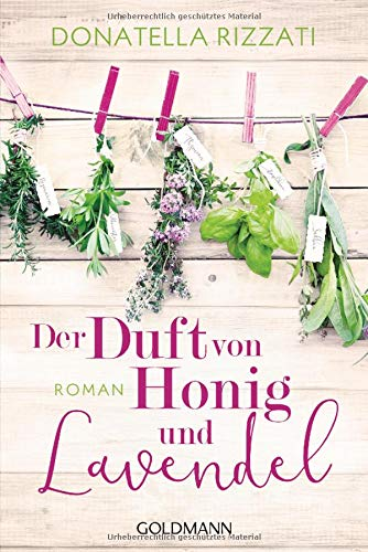 Der Duft von Honig und Lavendel: Roman