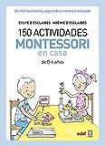 150 actividades Montessori en casa: Un niño autónomo, seguro de sí mismo y realizado (Tu hijo y tú) (Spanish Edition)
