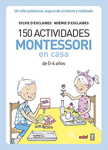 150 actividades Montessori en casa (Tu hijo y tú)