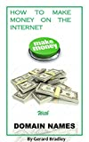 How To Make Money on the Internet: Make Money with Domain Names
