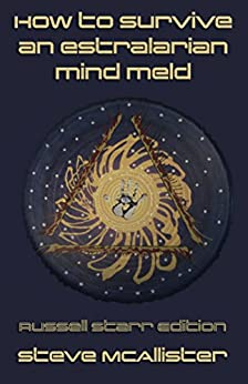 How to Survive an Estralarian Mind Meld - Russell Starr Edition by [Steve McAllister]