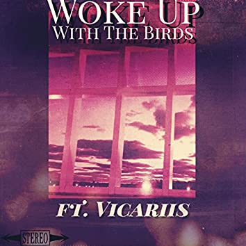 Woke up With the Birds (feat. Vicariis)
