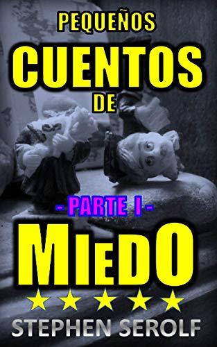 PEQUEÑOS CUENTOS DE MIEDO: SIN CENSURA (PARTE I)