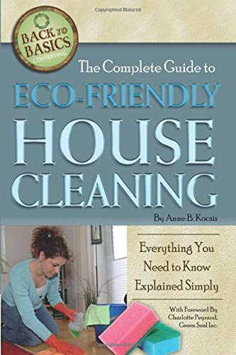 Compare Textbook Prices for The Complete Guide to Eco-Friendly House Cleaning Everything You Need to Know Explained Simply Back-To-Basics Illustrated Edition ISBN 9781601383662 by Kocsis, Anne