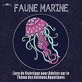 Livre de Coloriage Pour Adultes sur le Theme de la Faune Marine: Livre de Coloriage Pour Adultes sur le Theme des Animaux Aquatiques Comprenant un ... ! (21,6 cm x 21,6 cm - Bleu) (French Edition)