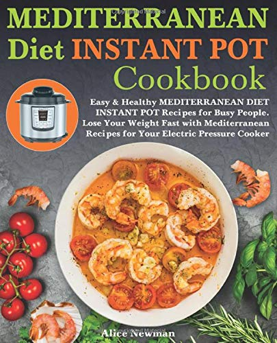 affodable Instant Pot Mediterranean Diet Cookbook: A simple and healthy instant pot Mediterranean diet recipe for busy people.Quickly lose weight with the Mediterranean pressure cooker recipe