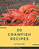 50 Crawfish Recipes: Crawfish Cookbook - Where Passion for Cooking Begins