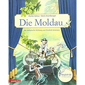 Die Moldau: Die sinfonische Dichtung von Friedrich Smetana (Musikalisches Bilderbuch mit CD)